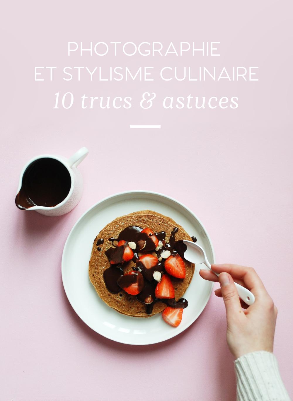 Photographie et stylisme culinaire : 10 trucs & astuces